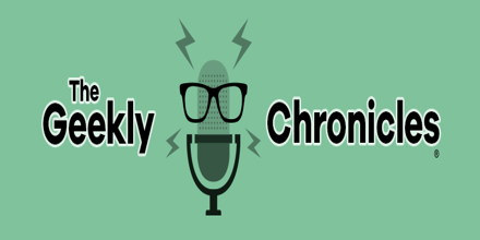 The Geekly Chronicles